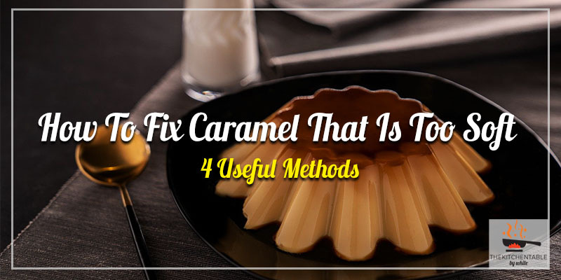 How-To-Fix-Caramel-That-Is-Too-Soft