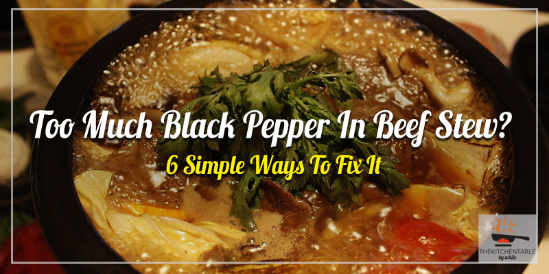 Too-Much-Black-Pepper-In-Beef-Stew