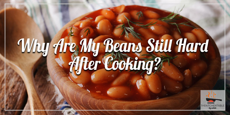 Why-Are-My-Beans-Still-Hard-After-Cooking